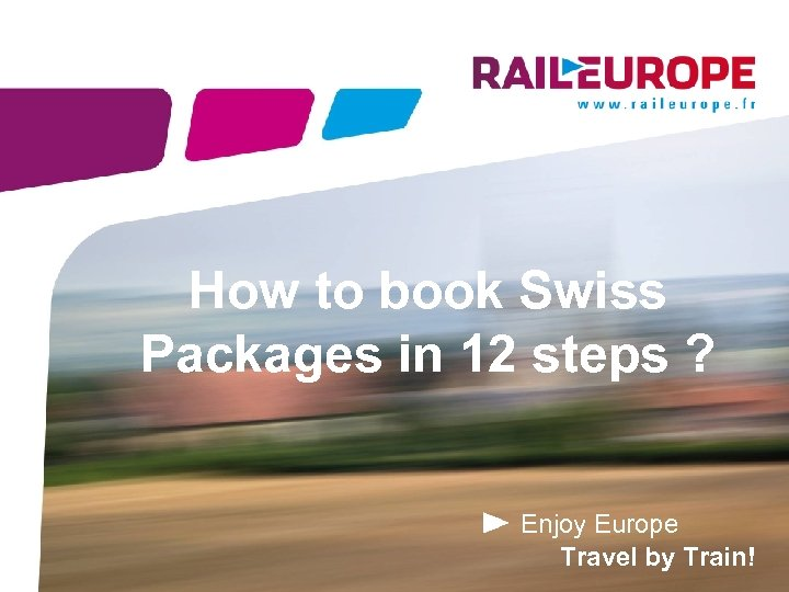 How to book Swiss Packages in 12 steps ? Enjoy Europe Travel by Train!