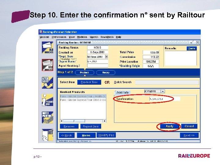 Step 10. Enter the confirmation n° sent by Railtour p 13 •