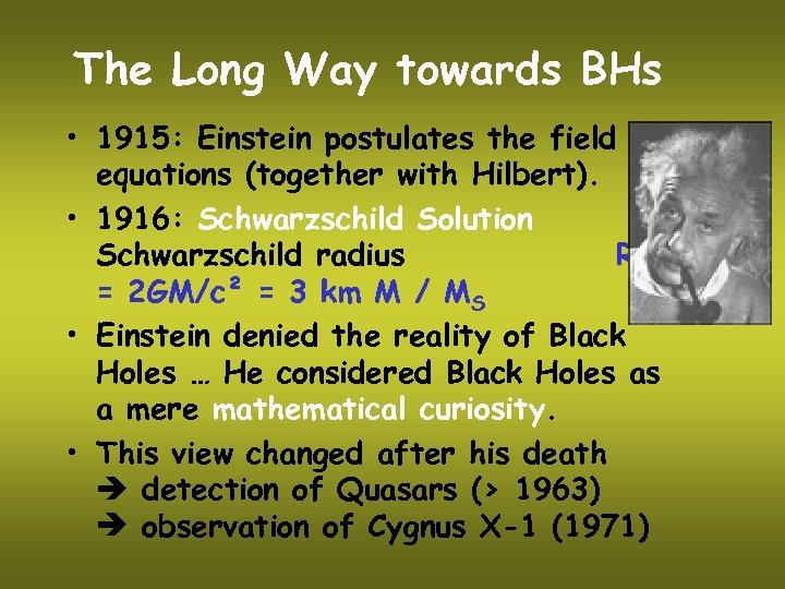 The Long Way towards BHs • 1915: Einstein postulates the field equations (together with