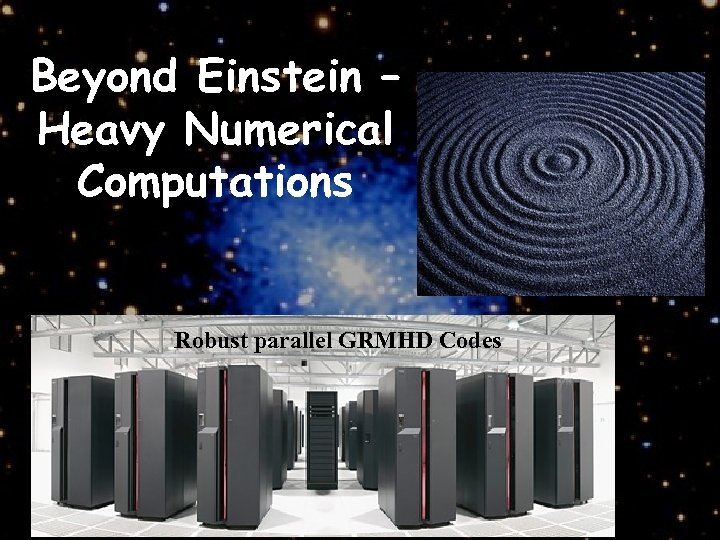 Beyond Einstein – Heavy Numerical Computations Robust parallel GRMHD Codes