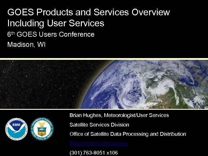 GOES Products and Services Overview Including User Services 6 th GOES Users Conference Madison,