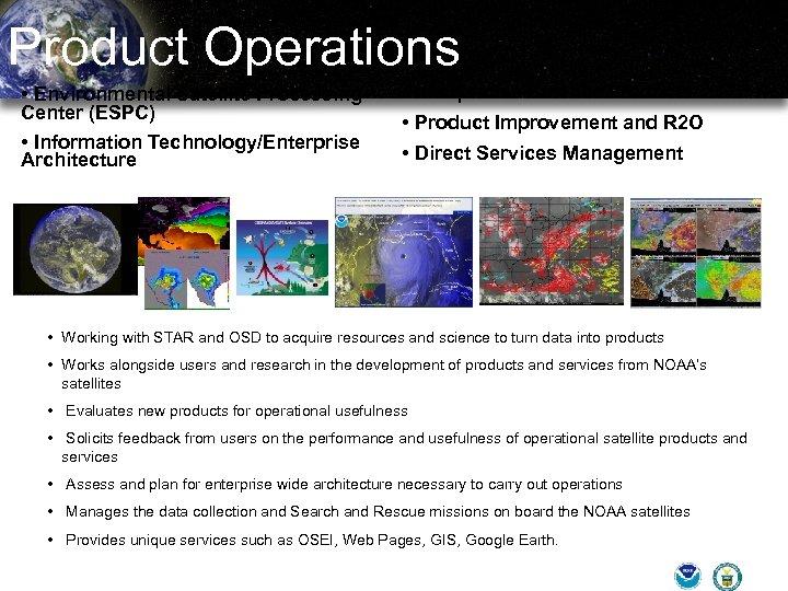 Product Operations • Environmental Satellite Processing Center (ESPC) • Information Technology/Enterprise Architecture • Interpretive