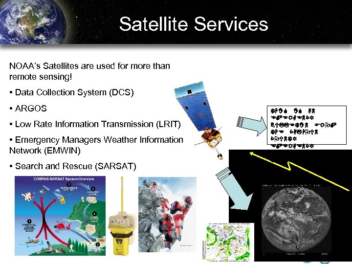 Satellite Services NOAA's Satellites are used for more than remote sensing! • Data Collection