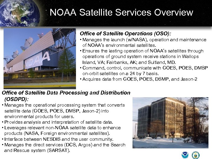 NOAA Satellite Services Overview Office of Satellite Operations (OSO): • Manages the launch (w/NASA),