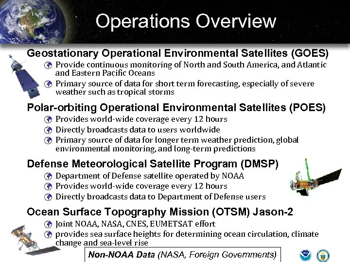 Operations Overview Geostationary Operational Environmental Satellites (GOES) ü Provide continuous monitoring of North and