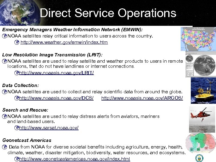 Direct Service Operations Emergency Managers Weather Information Network (EMWIN): ü NOAA satellites relay critical