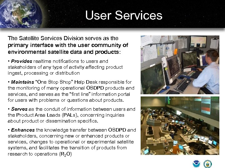 User Services The Satellite Services Division serves as the primary interface with the user