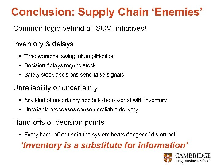 Conclusion: Supply Chain 'Enemies' Common logic behind all SCM initiatives! Inventory & delays §