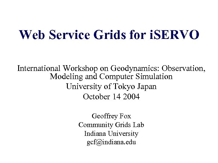 Web Service Grids for i. SERVO International Workshop on Geodynamics: Observation, Modeling and Computer