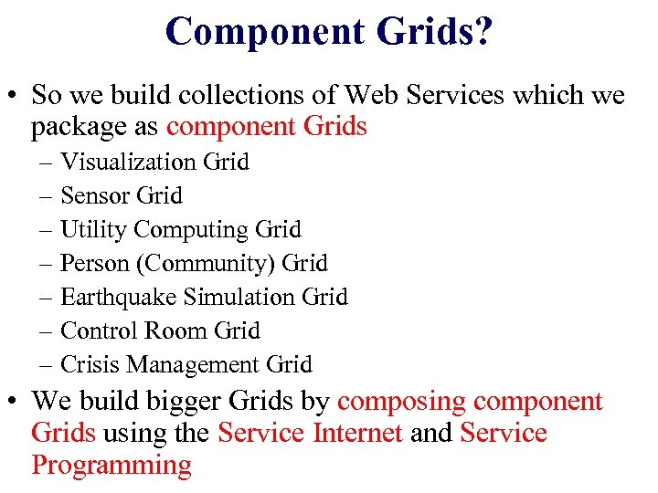 Component Grids? • So we build collections of Web Services which we package as