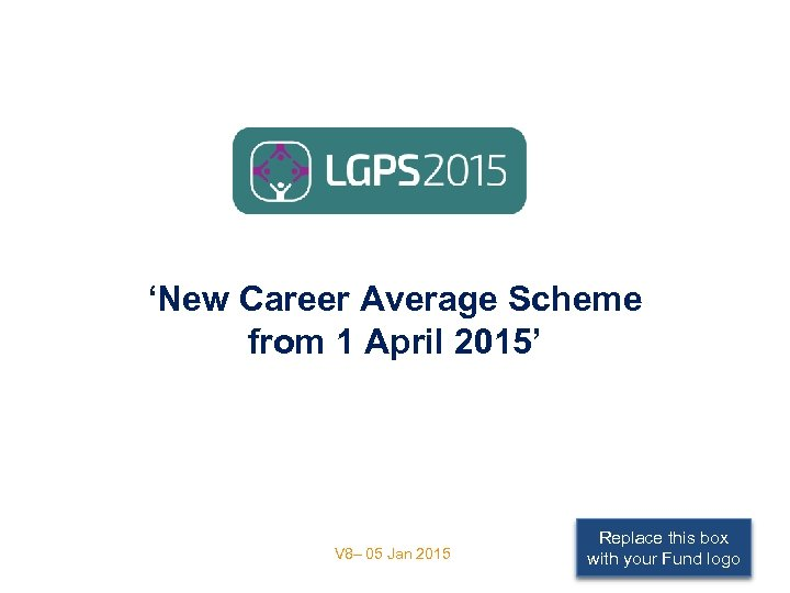 'New Career Average Scheme from 1 April 2015' V 8– 05 Jan 2015
