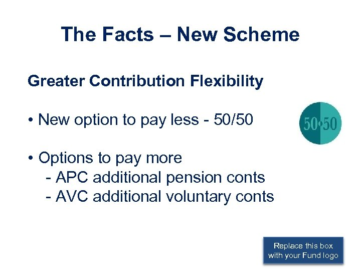 The Facts – New Scheme Greater Contribution Flexibility • New option to pay less