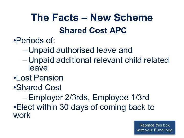 The Facts – New Scheme Shared Cost APC • Periods of: – Unpaid authorised