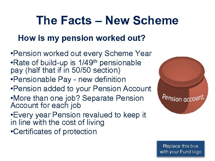 The Facts – New Scheme How is my pension worked out? • Pension worked