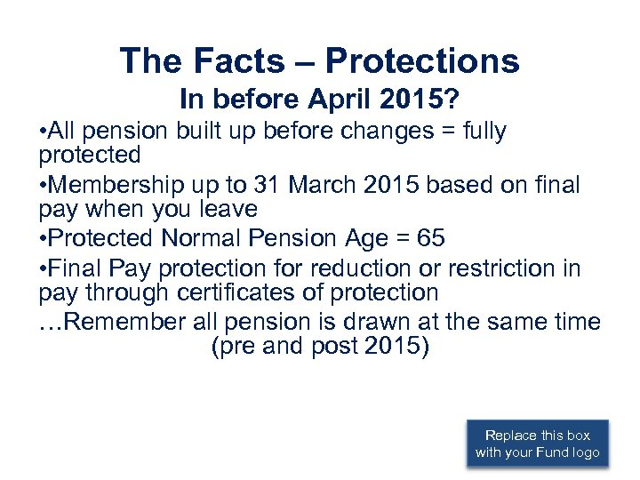 The Facts – Protections In before April 2015? • All pension built up before