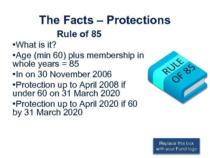 The Facts – Protections Rule of 85 • What is it? • Age (min