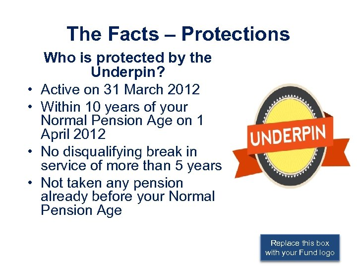 The Facts – Protections • • Who is protected by the Underpin? Active on