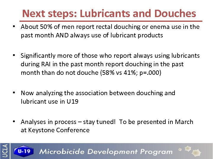 Next steps: Lubricants and Douches • About 50% of men report rectal douching or