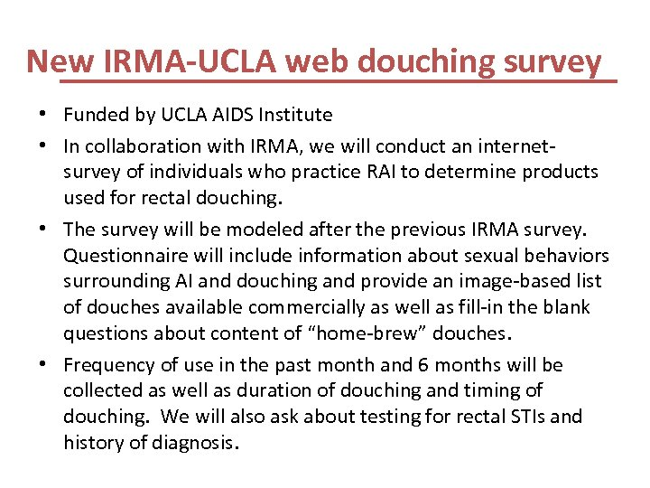 New IRMA-UCLA web douching survey • Funded by UCLA AIDS Institute • In collaboration