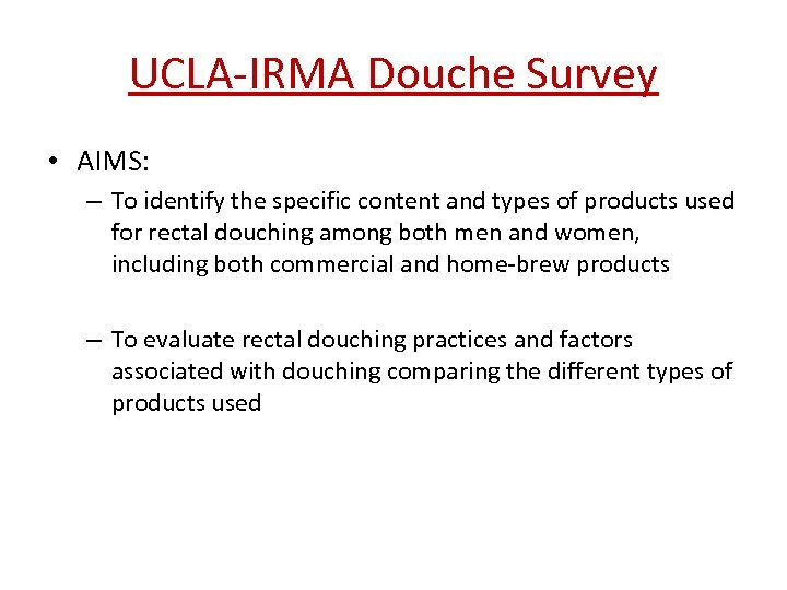 UCLA-IRMA Douche Survey • AIMS: – To identify the specific content and types of