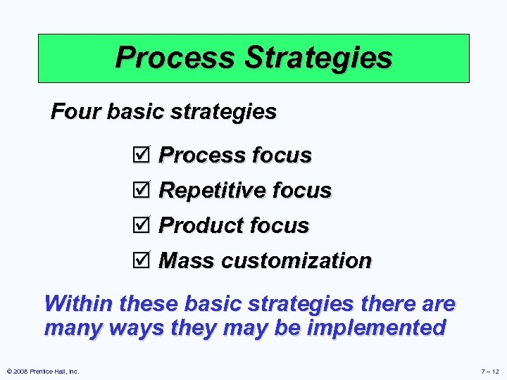 Process Strategies Four basic strategies þ Process focus þ Repetitive focus þ Product focus