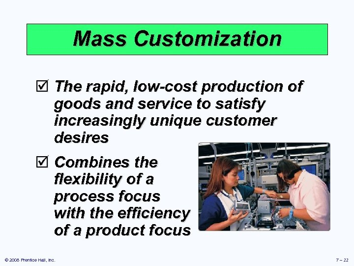 Mass Customization þ The rapid, low-cost production of goods and service to satisfy increasingly