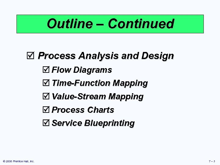 Outline – Continued þ Process Analysis and Design þ Flow Diagrams þ Time-Function Mapping