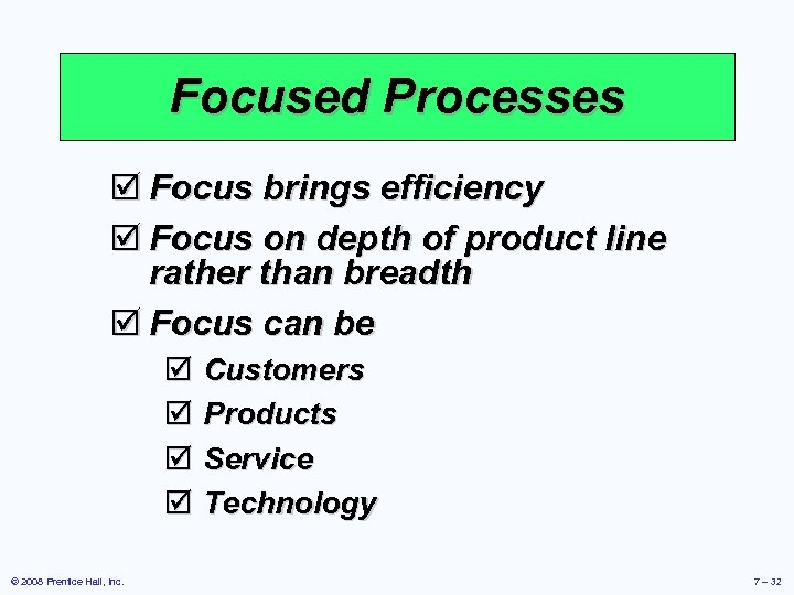 Focused Processes þ Focus brings efficiency þ Focus on depth of product line rather
