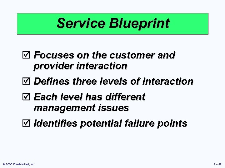 Service Blueprint þ Focuses on the customer and provider interaction þ Defines three levels