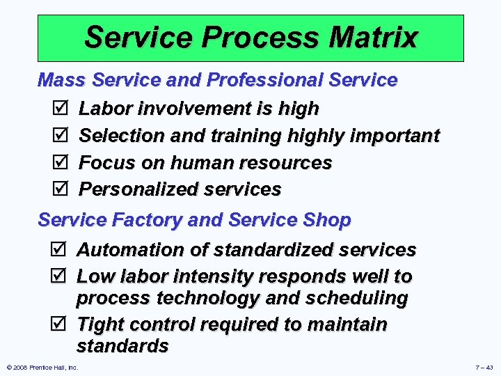 Service Process Matrix Mass Service and Professional Service þ Labor involvement is high þ