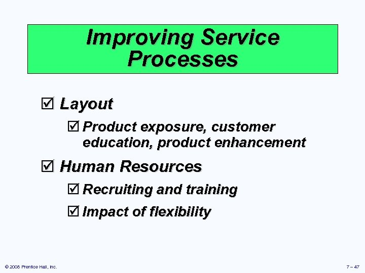 Improving Service Processes þ Layout þ Product exposure, customer education, product enhancement þ Human