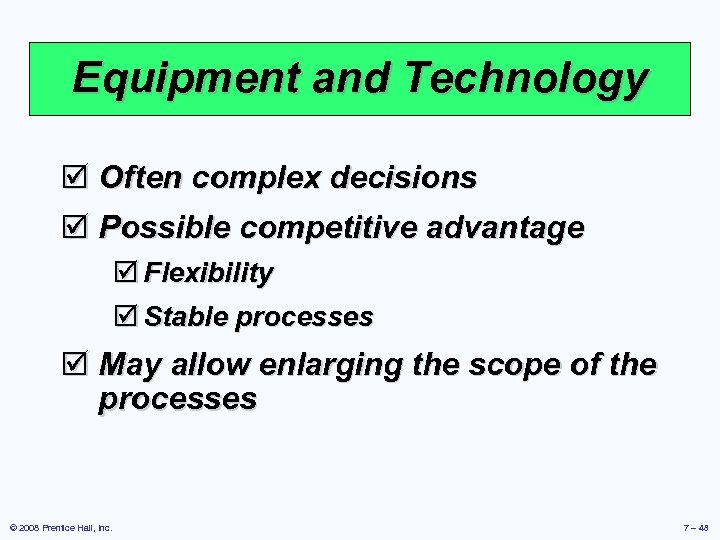 Equipment and Technology þ Often complex decisions þ Possible competitive advantage þ Flexibility þ