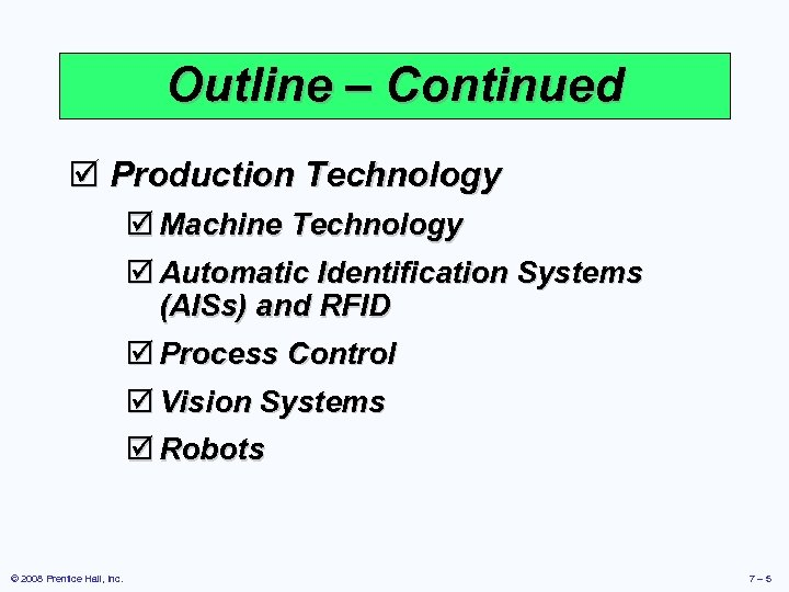 Outline – Continued þ Production Technology þ Machine Technology þ Automatic Identification Systems (AISs)