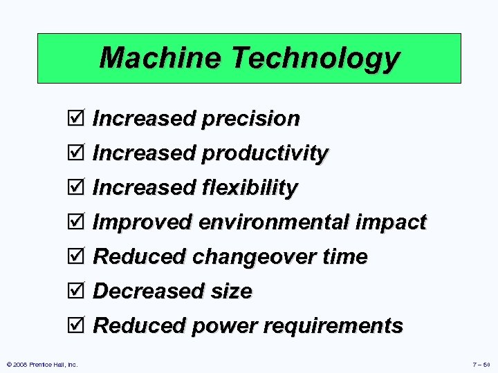 Machine Technology þ Increased precision þ Increased productivity þ Increased flexibility þ Improved environmental