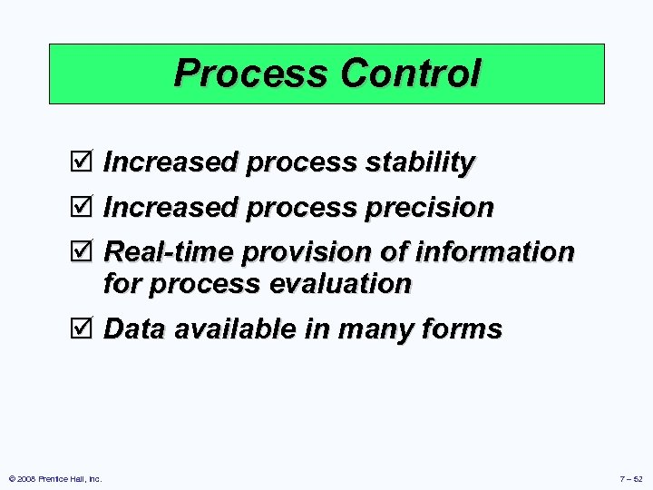 Process Control þ Increased process stability þ Increased process precision þ Real-time provision of