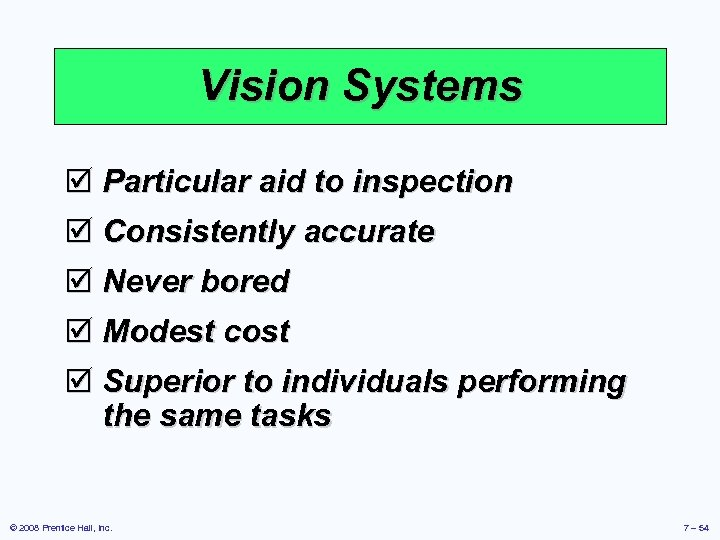 Vision Systems þ Particular aid to inspection þ Consistently accurate þ Never bored þ