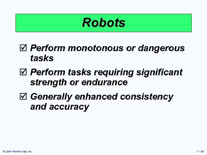 Robots þ Perform monotonous or dangerous tasks þ Perform tasks requiring significant strength or
