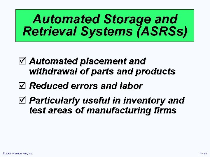 Automated Storage and Retrieval Systems (ASRSs) þ Automated placement and withdrawal of parts and