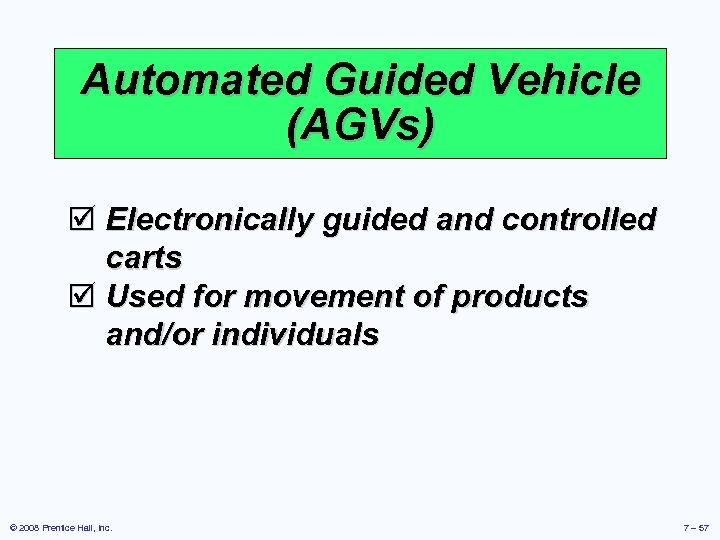 Automated Guided Vehicle (AGVs) þ Electronically guided and controlled carts þ Used for movement