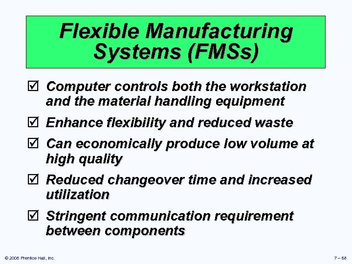 Flexible Manufacturing Systems (FMSs) þ Computer controls both the workstation and the material handling
