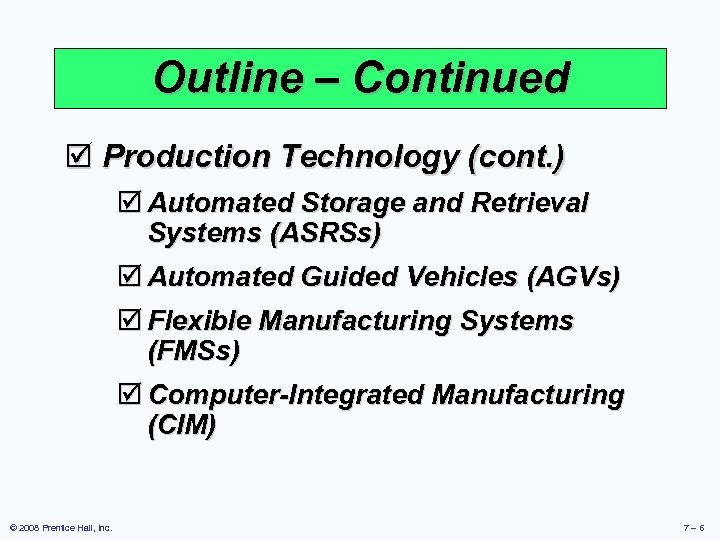 Outline – Continued þ Production Technology (cont. ) þ Automated Storage and Retrieval Systems