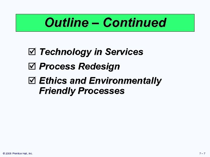 Outline – Continued þ Technology in Services þ Process Redesign þ Ethics and Environmentally