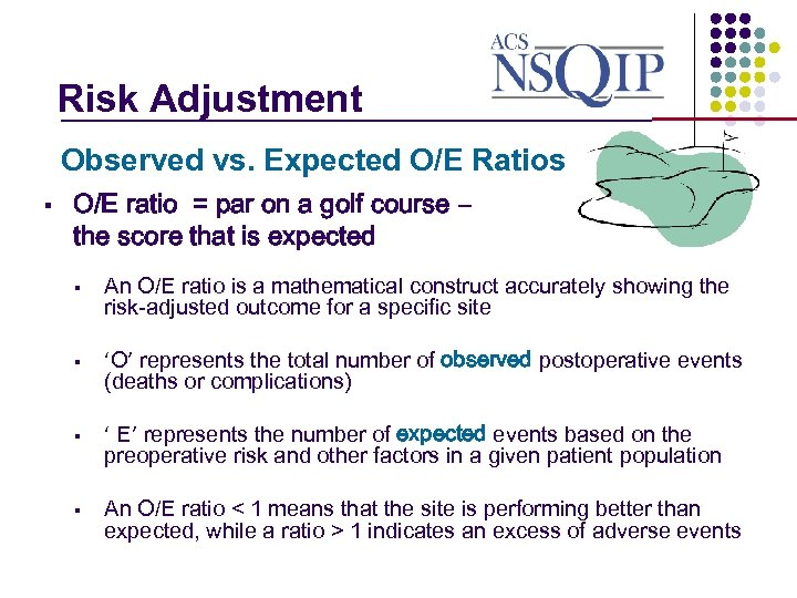 Risk Adjustment _______________ Observed vs. Expected O/E Ratios § O/E ratio = par on
