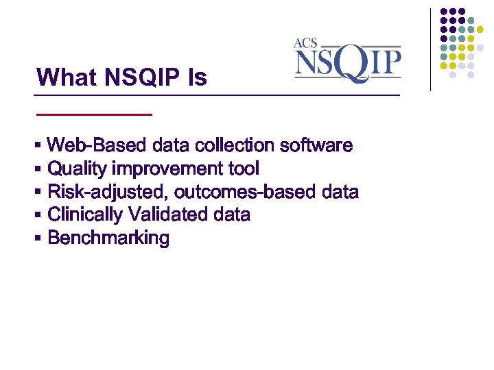 What NSQIP Is _______________ § Web-Based data collection software § Quality improvement tool §