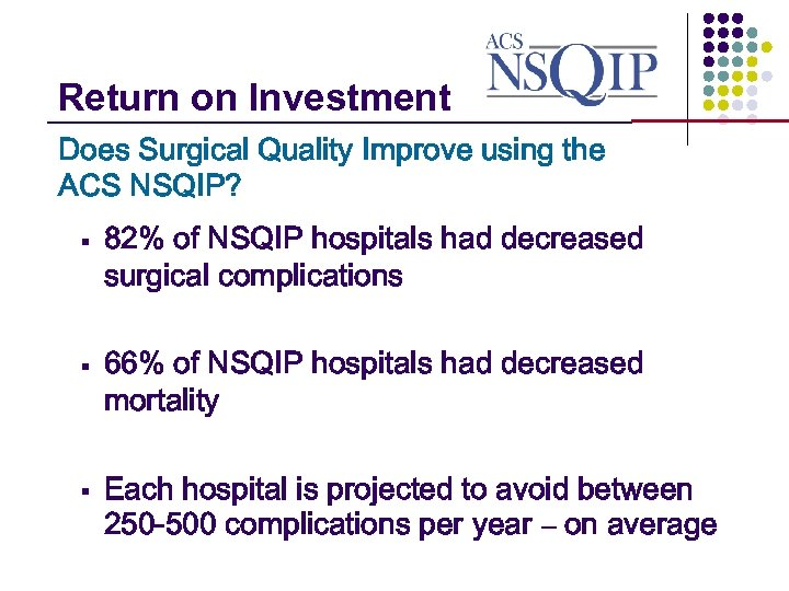 Return on Investment _______________ Does Surgical Quality Improve using the ACS NSQIP? § §