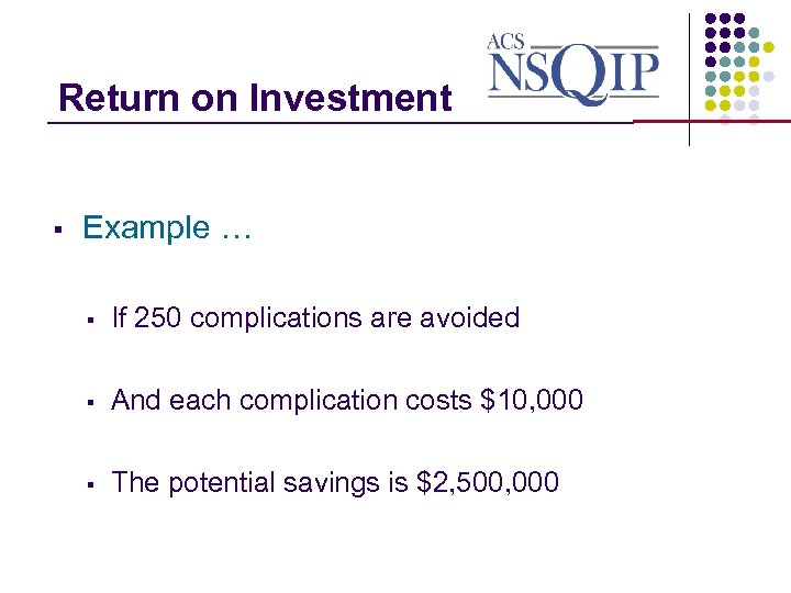 Return on Investment _______________ § Example … § If 250 complications are avoided §