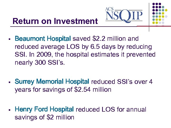 Return on Investment _______________ § § § Beaumont Hospital saved $2. 2 million and