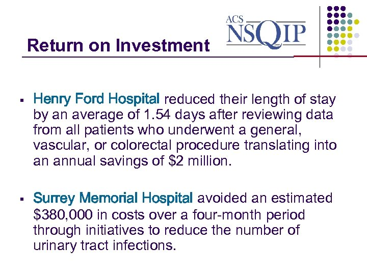 Return on Investment _______________ § § Henry Ford Hospital reduced their length of stay