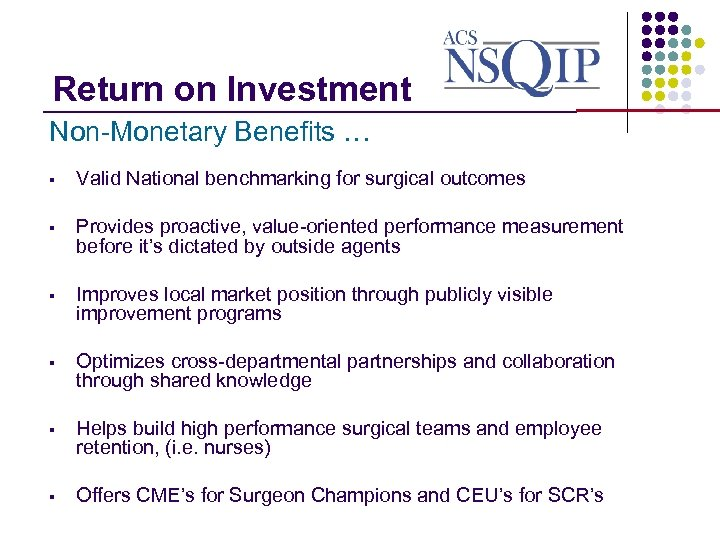 Return on Investment _______________ Non-Monetary Benefits … § Valid National benchmarking for surgical outcomes