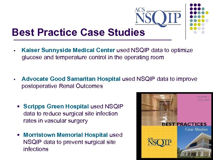 Best Practice Case Studies _______________ § Kaiser Sunnyside Medical Center used NSQIP data to
